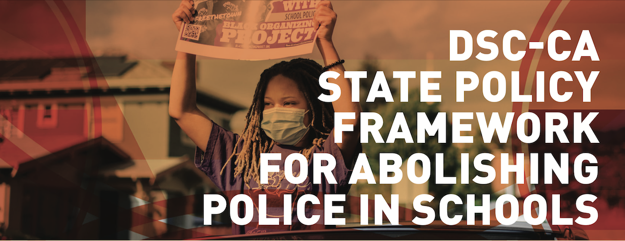 State Policy Framework for Abolishing School Police on the DSC CA